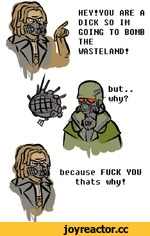 because FUCK VOU thats why* HEY*YOU ORE 0 DICK SO IM GOING TO BOMB THE WASTELAND* but.. why?