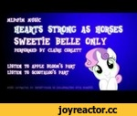 "Sweetie Belle Only - Hearts Strong As Horses,Music,,The song ""Hearts Strong As Horses"" was mixed in such a way that it's possible to extract the individual vocal tracks of Claire Corlett (Sweetie Belle), Michelle Creber (Apple Bloom), and Madeleine Peters (Scootaloo).  This is Sweetie Belle's"