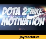 DOTA 2 NIKE MOTIVATION,Games,,Автор - http://vk.com/elqaaa Реклама - http://www.youtube.com/watch?v=OsWI4lP-12k