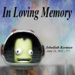 In Loving Memory Jebediah Kerman June 24, 2011 - ???