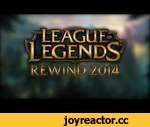 League of Legends REWIND 2014,Games,,Reddit post : http://www.reddit.com/r/leagueoflegends/comments/2qlrv0/league_of_legends_rewind_2014/  Use this if you can't see the video : http://proxy.zalmos.com/  List of videos 53 in order of appearance :  _ ♥ OH DARN - Animation by Sp4zie & Nevercake ht