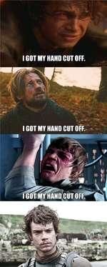 I GOT MY HAND CUT OFF.