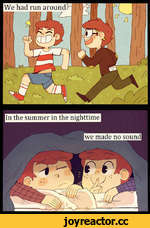 In the summer in the nighttime we made no sound!