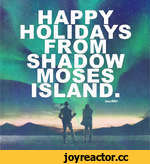 HAPPY HOLIDAYS FROM SHADOW MOSES ISLAND.