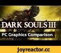 Dark Souls 3 - PC Graphics Comparison (Patch 1.03),Film & Animation,Dark Souls 3,Dark Souls III,Graphics Comparison,PC,Low vs Max,HD,1080p,Akrura,Patch 1.03,NVIDIA,NVIDIA vs AMD,INTEL VS AMD,From Software,PC Port,Benchmark,test,Gameplay,Graphics,Ultra Settings,Max Settings,Low Settings,GTX 750