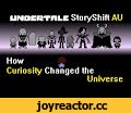 Storyshift AU - How Curiosity Changed the Universe(Undertale),Gaming,Undertale,AU,Alternate Universe,Storyshift,Frisk,Asriel,Toriel,Napstablook,Sans,Papyrus,Undyne,Alphys,Mettaton,Asgore,Chara,Comic Dub,Does this count as a Comic Dub? Probably not so I won't put that in the title. So this shows