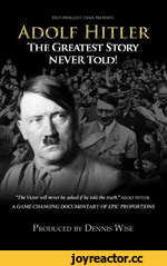 "TRUTHWIt LOUT FILMS rRFSENTS Story NEVER Told! ""The Victor will never be asked if he told the truth."" ADOLF Hitler A GAME CHANGING DOCUMENTARY OF EPIC PROPORTIONS Produced by Dennis Wise"