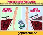 PREVENT DEMON POSSESSION Because Demons Enter A Person Through The Anus, It s Important To Always Wear A Butt Plug