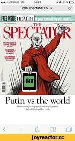 •••ooMTSRUS LTE 14:42 -f © 23 % HD- cdn.spectator.co.ukC Putin vs the world He's winning, in propaganda and on the ground. By Paul Wood and Rod Liddle