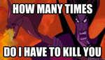 HOW MANY TIMES Яш тЖ i ÄV DO I HAVE TO KILL YOU Hiquickmeme.c cm