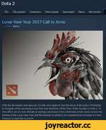 Dota 2 Все Обсуждения Скриншоты Иллюстрации Трансляции Видео Мастерская Lunar New Year 2017 Call to Arms DOTA 2 With the fall season now upon us. it's time once again to turn the focus of the Dota 2 Workshop to thoughts of the upcoming Lunar New Year that kicks off the Year of the Rooster in Do