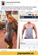 Jeremy Russel Priola 18 mins • «d  I got this tank to on Amazon and they sent me a dress. On the plus side it does make my ass look great. oo: V«#izoo +7:37 PM* * 27* m amazon.com nc w mMm FINOS )N AMA2CN  Q. 0 \ 4on«yGD Mat* WoAout Stringer Multi Colored Tank Top Muscle S 45,036 not