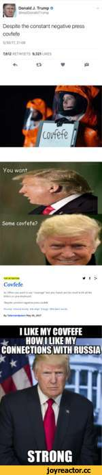 "Donald J. Trump © @realDonaldTrump V Despite the constant negative press covfefe 5/30/17, 21:06 7,612 RETWEETS 9,321 LIKES ^ V I* TOP DEFINITION ^0 f > Covfefe (n.) When you want to say ""coverage"" but your hands are too small to hit all the letters on your keyboard. Despite constant neg"
