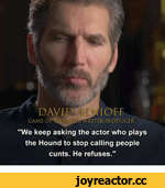 """DAVID GAME OPT.HR 'll IOFF R1TER- PRODUCER 'We keep asking the actor who plays the Hound to stop calling people cunts. He refuses."""""""