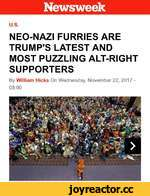 Newsweek u.s. NEO-NAZI FURRIES ARE TRUMP'S LATEST AND MOST PUZZLING ALT-RIGHT SUPPORTERS By William Hicks On Wednesday, November 22, 2017 -08:00