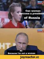 Because I'm i Can woman ¡come a president of Russia not a woman