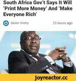 South Africa Gov't Says It Will 'Print More Money' And 'Make Everyone Rich' © Baxter Dmitry 23 hours ago
