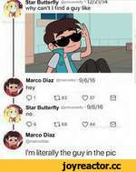 Marco Diaz ©marcodiaz* 9/6/16 hoy Qi tl63 037 0 Star Butterfly @princessbfly * 9/6/16 no Q 5 tfl 68 O44 0 Marco Diaz @marcodiaz I'm literally the guy in the pic