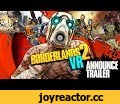 Borderlands 2 VR: Announcement Trailer,Gaming,borderlands,borderlands 2,virtual reality,vr,borderlands 2 vr,borderlands 2 gameplay,borderlands 2 trailer,borderlands 2 vr trailer,borderlands 2 vr gameplay,borderlands 2 multiplayer,playstation,playstation vr,psvr,playstation 4,announce