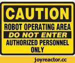 CAUTION   ROBOT OPERATING AREA 70 NOT ENTER AUTHORIZED PERSONNEL ONLY