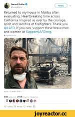 A Gerard Butler в / Читать ''i V ©GerardButler V ИТЗТЬ У ~ Returned to my house in Malibu after evacuating. Heartbreaking time across California. Inspired as ever by the courage, spirit and sacrifice of firefighters. Thank you @LAFD. If you can, support these brave men and women at SupportLAFD.or