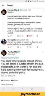 O Wa ^ 45% *) 12:37:03 <- Tweet Pornhub ARIA 6 @Pornhub • 16h Tumblrs: Pornhub welcomes you with open arms. Join our amazing community of millions Curators: Customize your personal feed, create playlists, generate gifs and more Creators: Upload videos, photos, gifs & share text posts to a mas