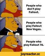 People who don't play Fallout. People who play Fallout New Vegas. People who play Fallout 76.