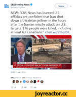 """*CBS EVENING NEWS CBS Evening News © @CBSEveningNews Читать NEW: """"CBS News has learned U.S. officials are confident that Iran shot down a Ukrainian jetliner in the hours after the Iranian missile attack on U.S. targets. 176 people were killed, including at least 63 Canadians."""" cbsn.ws/2"""