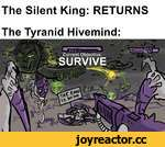 The Silent King: RETURNS The Tyranid Hivemind: Current Objective URVIVE