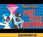 Pony Rock Anthem,Music,,MP3 Download - http://shadyvox.bandcamp.com/track/pony-rock-anthem  Neon Lights, Lyrics, Mastering - ShadyVox  Vinyl Scratch - Nowacking http://www.youtube.com/Nowacking  Pinkie Pie - BreeFaithVA http://www.youtube.com/BreeFaithVA  Character Art - Serena Midori