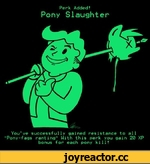 "Perk Added! Pony Slaughter You've successfully gained resistance to all ""Pony-fags ranting"" With this perk you gain 20 XP bonus for each pony kill!"
