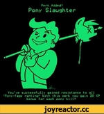 """Perk Added! Pony Slaughter You've successfully gained resistance to all """"Pony-fags ranting"""" With this perk you gain 20 XP bonus for each pony kill!"""