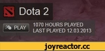 Dota 2 PLAY 1070 HOURS PLAYED LAST PLAYED 12 03.2013