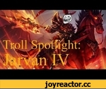League of Legends Troll Spotlight: Jarvan IV (a Champion Spotlight Parody) [Chuck Norris Edition],Games,,Hello League of Legends fan, and welcome to the Troll spotlight, a series of videos I have created similar to the format of Riot's own Champion Spotlights just with more jokes, more swearing,
