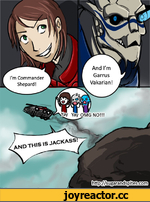 And I'm Garrus Vakarian! I'm Commander Shepard! *Yay YayOMGNO!!! AND this