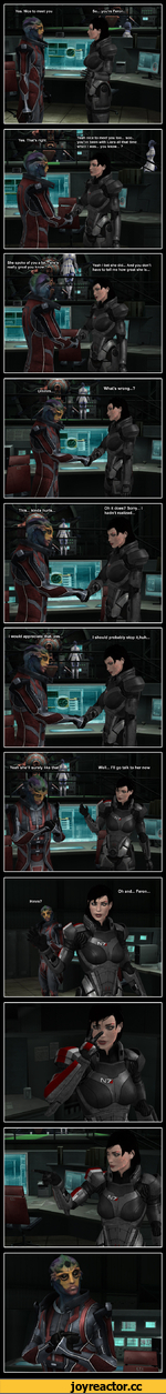 *^JI Yeah nice to meet you too... soo.. you've been with Liara all that time when I was... you know... ? Oh and... Feron Hmm?